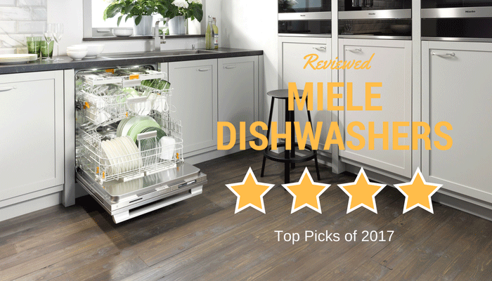 Miele Dishwasher Reviews - Our Top 3 Picks for 2018