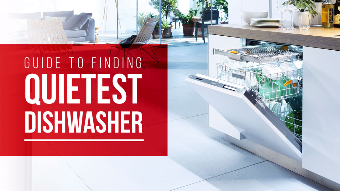What Is The Quietest Dishwasher Your 2019 Guide