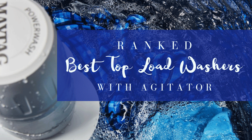 Best Agitator Top Load Washers Of 2019 Ranked Review