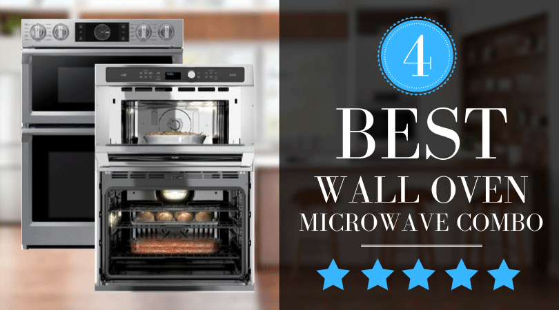 Best Wall Oven Microwave Combos Of 2020 4 Top Picks