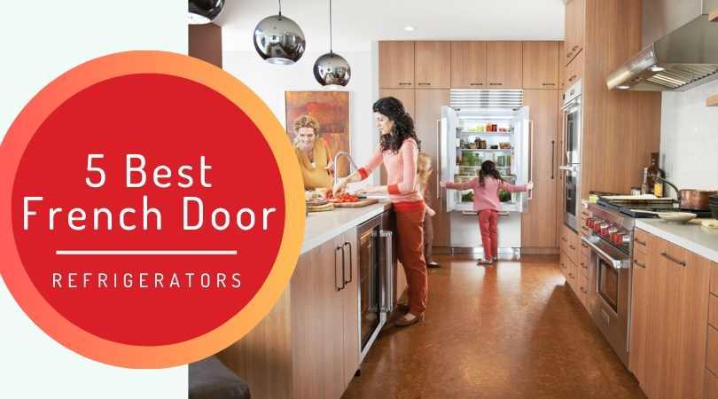 5 Best French Door Refrigerators in 2019 [REVIEW]